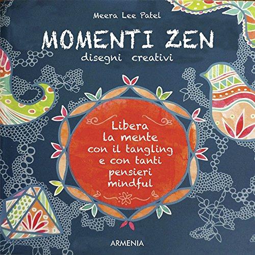 Momenti zen. Disegni creativi. Libera la mente con il tangling e con tanti pensieri mindful