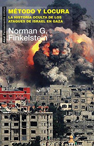 Método y locura. La historia oculta de los ataques de Israel en Gaza (Pensamiento crítico) por Norman G. Finkelstein