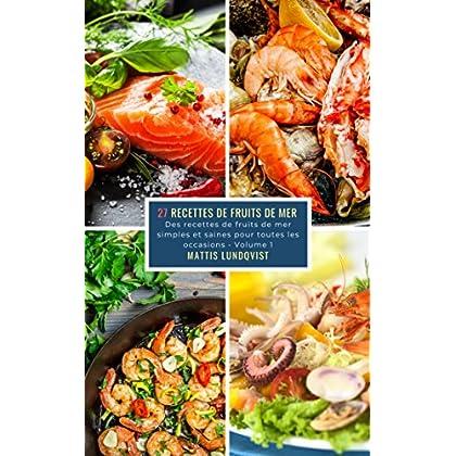 27 Recettes de Fruits de Mer - Volume 1: Des recettes de fruits de mer simples et saines pour toutes les occasions