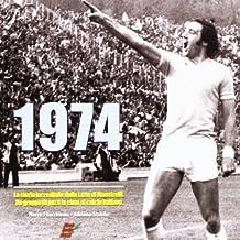 1974. La storia incredibile della Lazio di Maestrelli. Un gruppo di pazzi in cima al calcio italiano