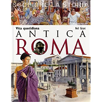 Antica Roma. Vita Quotidiana. Scoprire La Storia