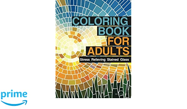 Coloring Book For Adults Stress Relieving Stained Glass Amazoncouk Blue Star 9781941325186 Books