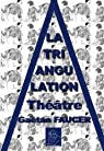 La triangulation : theatre par Faucer