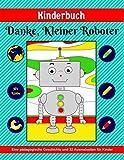 Kinderbuch: Danke, Kleiner Roboter (Eine pädagogische Geschichte und 32 Ausmalseiten für Kinder)