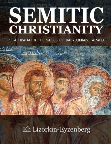 Semitic Christianity: St. Aphrahat & The Sages of Babylonian Talmud