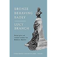 Bronze Behaving Badly: Principles of Bronze Conservation