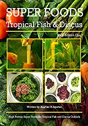 Super Foods Tropical Fish and Discus Book: High Protein Super Foods For Tropical Fish and Discus Cichlids