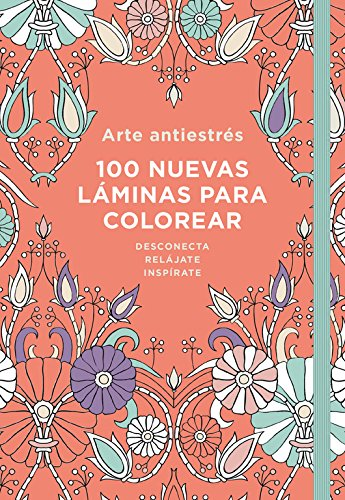 Arte Antiestrés: 100 nuevas láminas para colorear (OBRAS DIVERSAS)