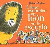 Cómo esconder un león en la escuela par Helen Stephens
