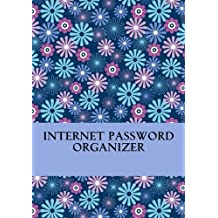 Internet Password Organizer: An Internet Address and Password Organizer Journal (Best Internet Password Organizer Journal) by My Internet Password Organizer (2016-05-30)