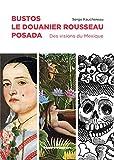 Bustos, Le Douanier Rousseau, Posada: Des visions du Mexique (HR.HORS COLLEC.)
