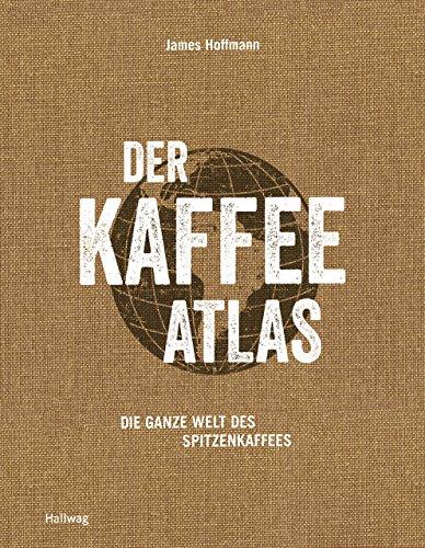Der Kaffeeatlas: Die ganze Welt des Spitzenkaffees (Hallwag Getränke-Atlanten) Blue Getränke