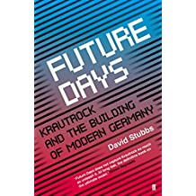Future Days: Krautrock and the Building of Modern Germany (English Edition)