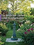 Ein ländlicher Garten voller Kostbarkeiten: idyllisch, kunstvoll, leidenschaftlich - Christa Brand, Kathrin Hofmeister