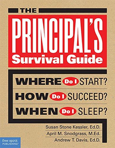 The Principal's Survival Guide: Where Do I Start? How Do I Succeed? When Do I Sleep?