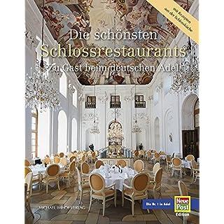 Die schönsten Schlossrestaurants: Zu Gast beim deutschen Adel - Glanzvolle Architektur, glorreiche Geschichte, ausgewählte Rezepte