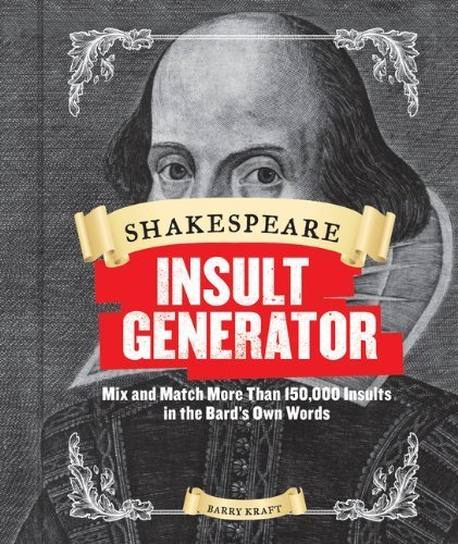 Shakespeare Insult Generator: Mix and Match More than 150,000 Insults in the Bard's Own Words by Kraft, Barry (2014) Hardcover