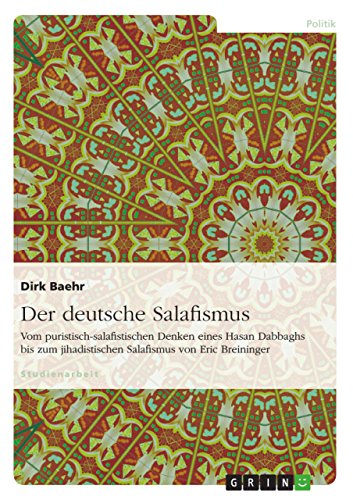 Der deutsche Salafismus: Vom puristisch-salafistischen Denken eines Hasan Dabbaghs bis zum jihadistischen Salafismus von Eric Breininger