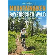 Mountainbike Touren im Bayerischen Wald: Mountainbiken Bayerischer Wald. 25 Touren in wilder, ursprünglicher Natur in Bayern mit GPS-Tracks für Biker. MTB Touren im Mittelgebrige.
