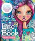 Create Your Life Book - Mixed-Media Art Projects for Expanding Creativity and Encouraging Personal Growth