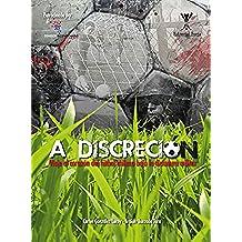 A discreción: Viaje al corazón del fútbol chileno