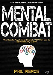 Mental Combat: The Sports Psychology Secrets You Can Use to Dominate Any Event! (Martial Arts, Fitness, Boxing and MMA Performance) (English Edition)