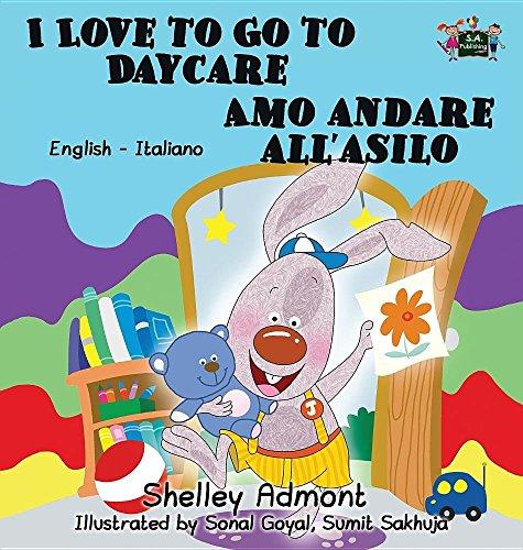 I Love to Go to Daycare Amo andare all'asilo: English Italian Bilingual Edition