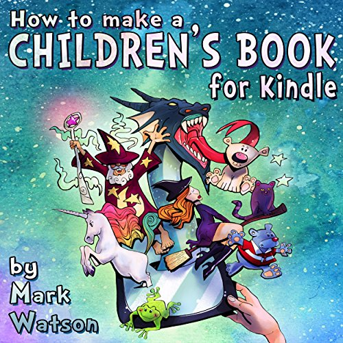 How To Make A Children's Book For Kindle: A Complete Guide To Formatting Of Children's Books For The Kindle (English Edition)