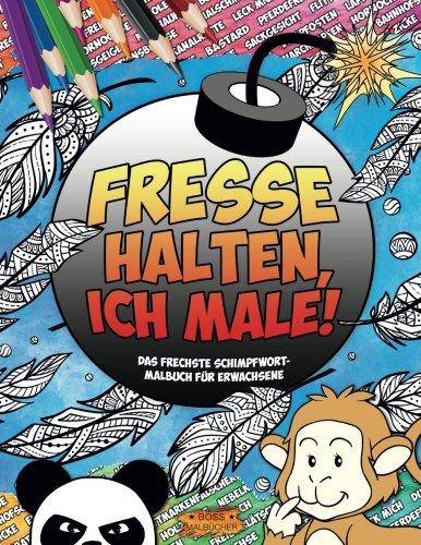 Preisvergleich Produktbild FRESSE HALTEN, ICH MALE!: Das frechste Schimpfwort-Malbuch für Erwachsene