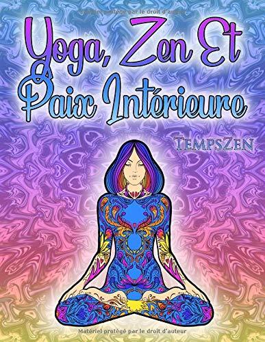 Yoga, Zen Et Paix Intérieure: Un livre de coloriage pour adultes pour la détente, le bonheur, la sérénité intérieure et la méditation par Temps Zen