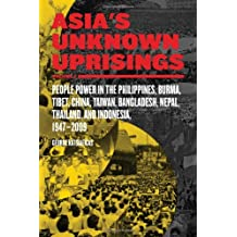 Asia's Unknown Uprisings Vol.2: People Power in the Philippines, Burma, Tibet, China, Taiwan, Bangladesh, Nepal, Thailand and Indonesia, 1947-2009
