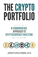 The Crypto Portfolio: a Commonsense Approach to Cryptocurrency Investing Kindle Edition