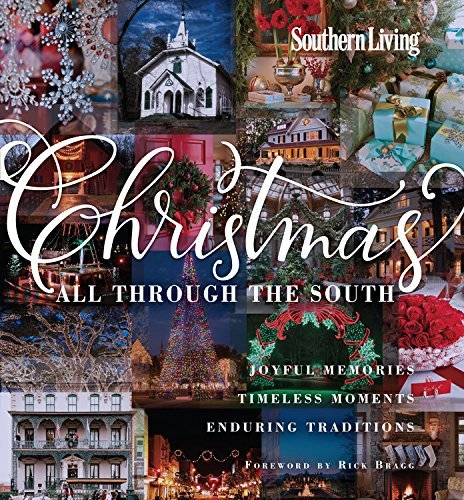 Southern Living Christmas All Through the South: Joyful Memories, Timeless Moments, Enduring Traditi: Written by The Editors of Southern Living Magazine, 2014 Edition, Publisher: Oxmoor House, Incorporated [Hardcover]