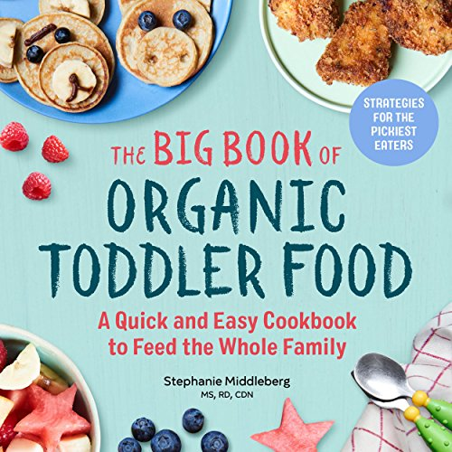 Download free pdf the big book of organic toddler food a quick the big book of organic toddler food a quick and easy cookbook to feed the whole family by stephanie middleberg ms read online forumfinder Image collections
