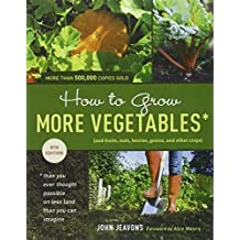 How to Grow More Vegetables, Eighth Edition: (and Fruits, Nuts, Berries, Grains, and Other Crops) Than You Ever Thought Possible on Less Land Than You ... (And Fruits, Nuts, Berries, Grains,) by John Jeavons (2012-02-07)