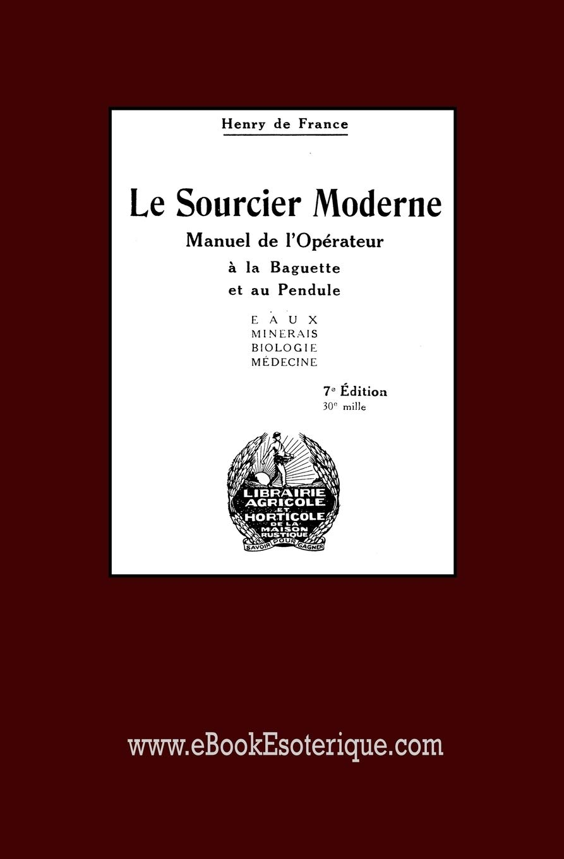 Le Sourcier Moderne: Manuel de l'Opérateur à la Baguette et au Pendule