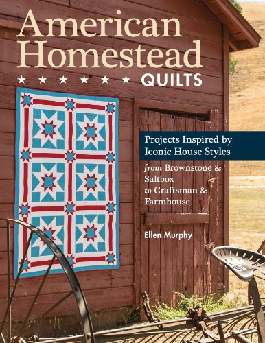 American Homestead Quilts: Projects Inspired by Iconic House Styles-from Brownstone & Saltbox to Craftsman & Farmhouse (English Edition) -