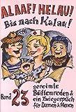 Alaaf! Helau! Bis nach Kalau!: Band 23  - gereimte Büttenreden & ein Zwiegespräch für Damen und Herren