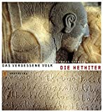 Die Hethiter: Das vergessene Volk (Abenteuer Archäologie) - Waltraud Sperlich