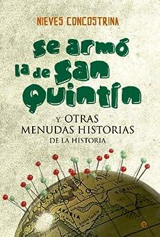 Se armó la de San Quintín y otras menudas historias de la Historia de [Concostrina, Nieves]