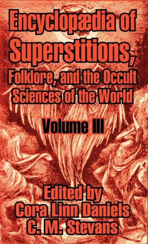 Encyclopædia of Superstitions, Folklore, and the Occult Sciences of the World (Volume III): Vol 3