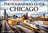 The Photographer's Guide to Chicago: 100 of the Best Locations and How to Photograph Them
