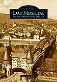 Das Moseltal zwischen Koblenz und Trier 1920-1950: Archivbilder