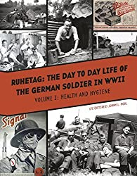Ruhetag: The Day to Day Life of the German Soldier in WWII, Vol. 1: Health and Hygiene by Jimmy L. Pool (2015-11-24)