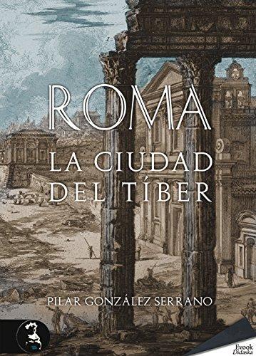 Roma. La ciudad del Tíber por Pilar González Serrano