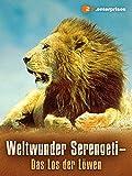 Weltwunder Serengeti - Das Los des Löwen