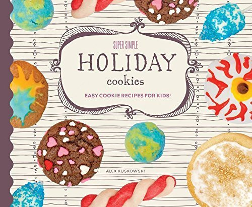 Super Simple Holiday Cookies: Easy Cookie Recipes for Kids! (Super Simple Cookies) by Alex Kuskowski (2016-01-01)