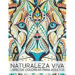 Naturaleza Viva: Libro De Colorear Para Adultos: Un regalo original antiestrés para colorear dirigido a hombres, mujeres, adolescentes y personas ... a la relajación y el alivio del estrés)