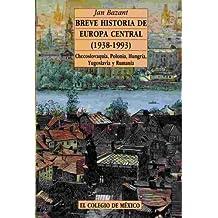 Breve Historia de Europa Central (1938-1993): Checoslovaquia, Polonia, Hungria, Yugoslavia y Rumania (Estudios Historicos)