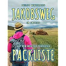 Jakobsweg im Smoking: Auf dem Weg zur perfekten Packliste. Ein Ausrüstungsratgeber. Pilgern mit 3-kg-Rucksack: Bequemer, gesünder, sicherer [Fotos online]